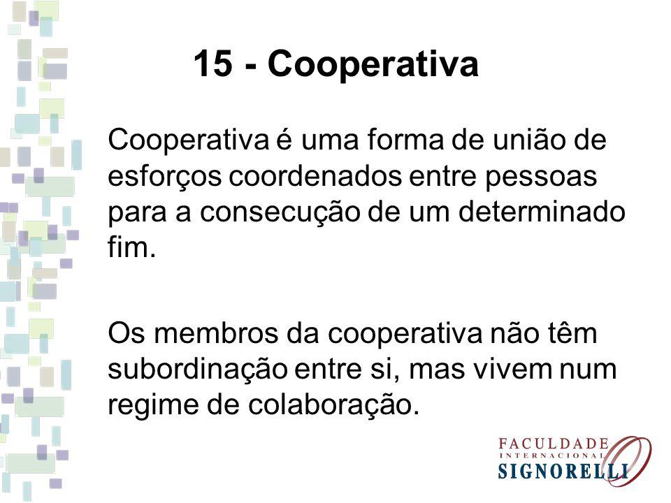 15 - Cooperativa Cooperativa é uma forma de união de esforços coordenados entre pessoas para a consecução de um determinado fim.