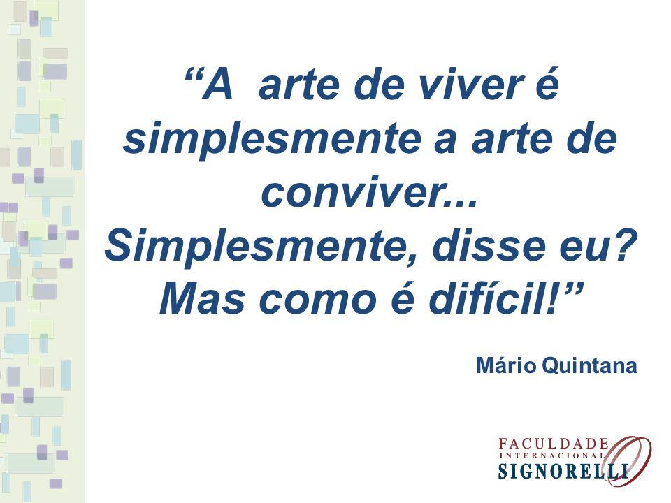 """""""A arte de viver é simplesmente a arte de conviver... Simplesmente, disse eu? Mas como é difícil!"""" Mário Quintana"""