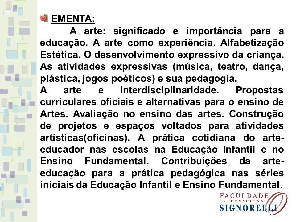 EMENTA: A arte: significado e importância para a educação. A arte como experiência. Alfabetização Estética. O desenvolvimento expressivo da criança. A