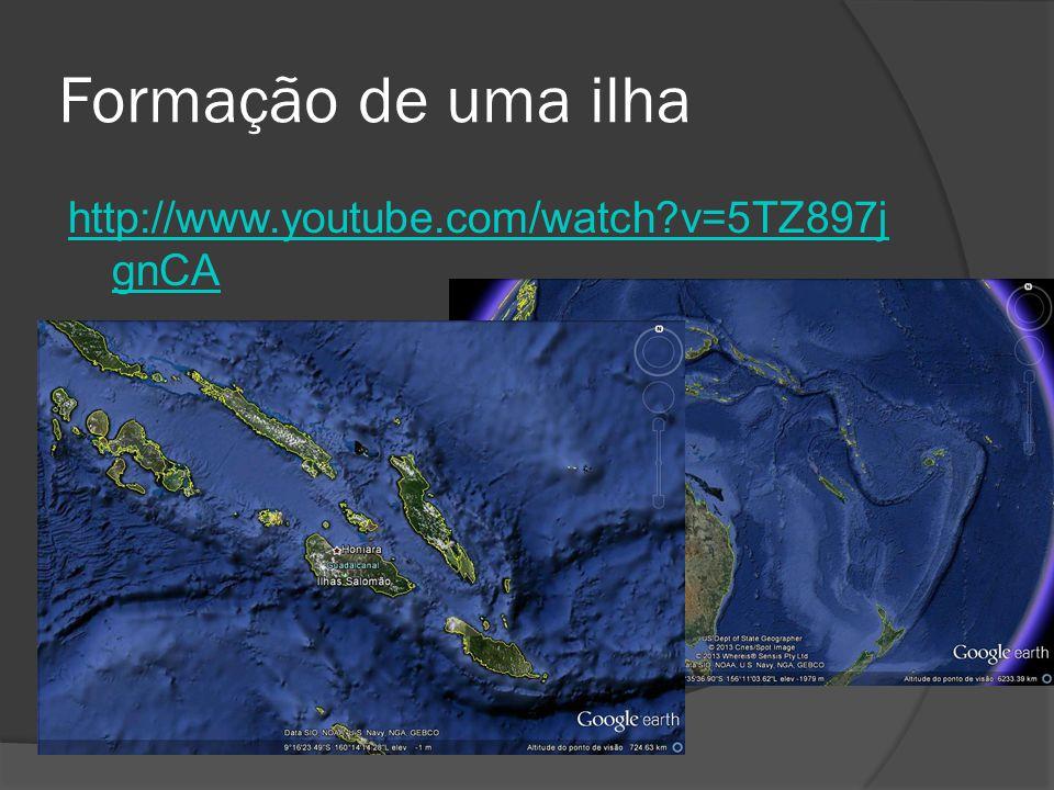 Formação de uma ilha http://www.youtube.com/watch?v=5TZ897j gnCA