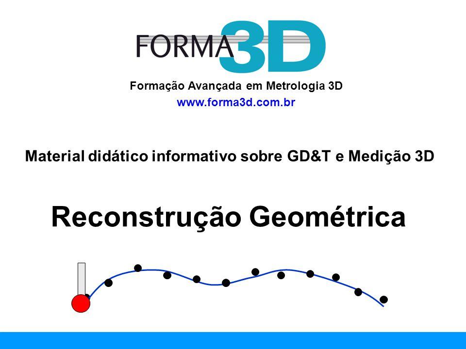 www.forma3d.com.br Formação Avançada em Metrologia 3D www.forma3d.com.br Reconstrução Geométrica Material didático informativo sobre GD&T e Medição 3D