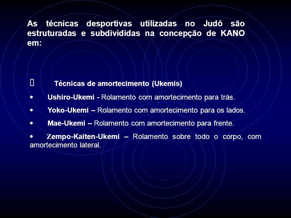 As técnicas desportivas utilizadas no Judô são estruturadas e subdivididas na concepção de KANO em:  Técnicas de amortecimento (Ukemis)  Ushiro-Ukem