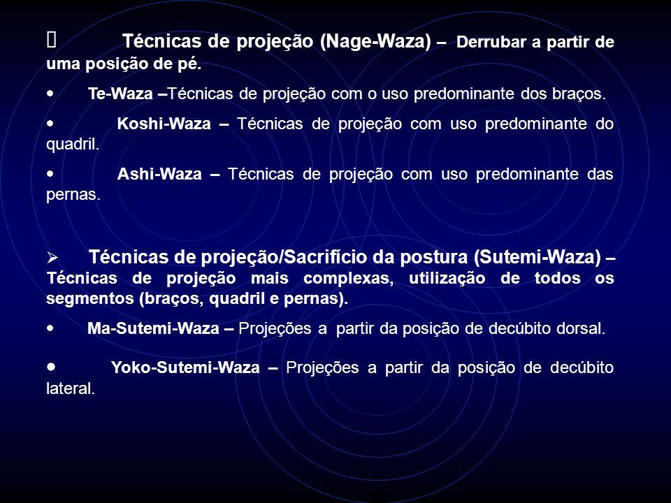  Técnicas de projeção (Nage-Waza) – Derrubar a partir de uma posição de pé.  Te-Waza –Técnicas de projeção com o uso predominante dos braços.  Kosh