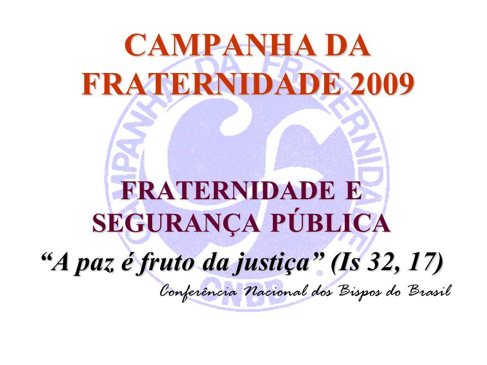 """CAMPANHA DA FRATERNIDADE 2009 FRATERNIDADE E SEGURANÇA PÚBLICA """"A paz é fruto da justiça"""" (Is 32, 17) Conferência Nacional dos Bispos do Brasil"""