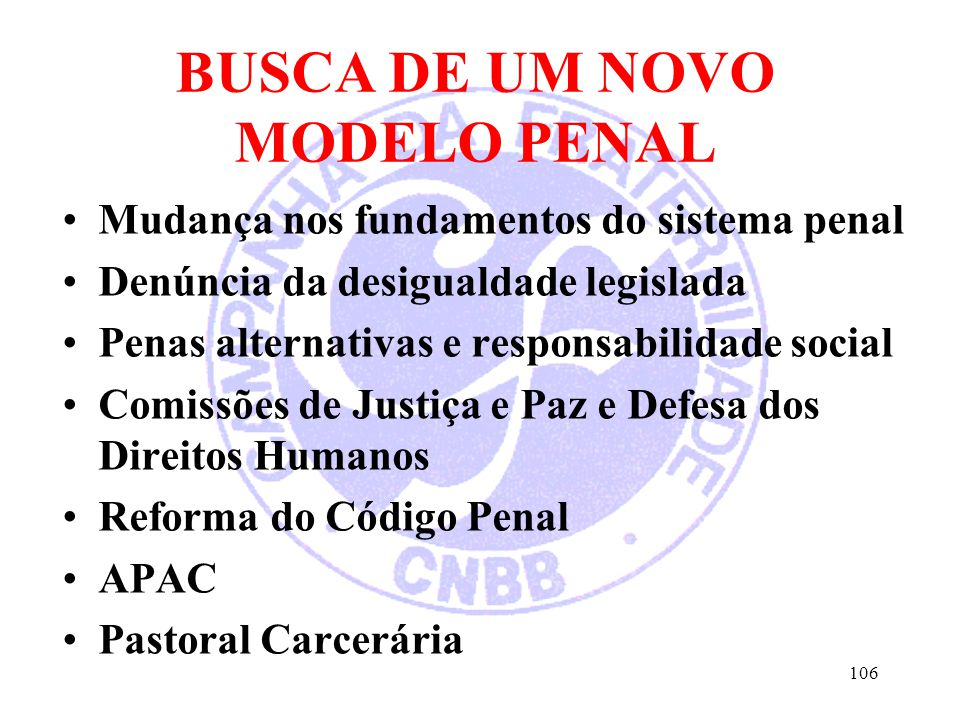 BUSCA DE UM NOVO MODELO PENAL Mudança nos fundamentos do sistema penal Denúncia da desigualdade legislada Penas alternativas e responsabilidade social
