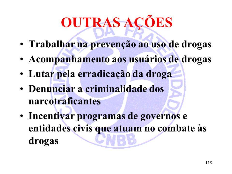OUTRAS AÇÕES Trabalhar na prevenção ao uso de drogas Acompanhamento aos usuários de drogas Lutar pela erradicação da droga Denunciar a criminalidade d