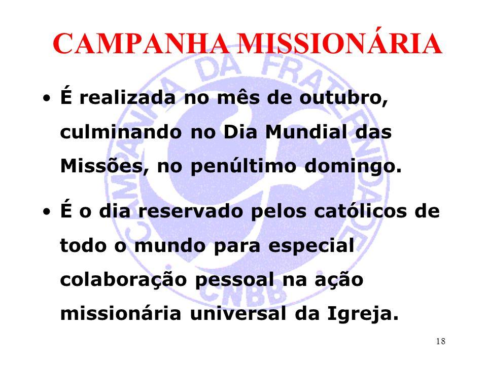 CAMPANHA MISSIONÁRIA É realizada no mês de outubro, culminando no Dia Mundial das Missões, no penúltimo domingo. É o dia reservado pelos católicos de