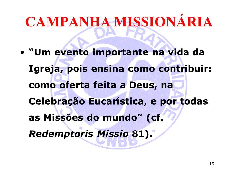 """CAMPANHA MISSIONÁRIA """"Um evento importante na vida da Igreja, pois ensina como contribuir: como oferta feita a Deus, na Celebração Eucarística, e por"""