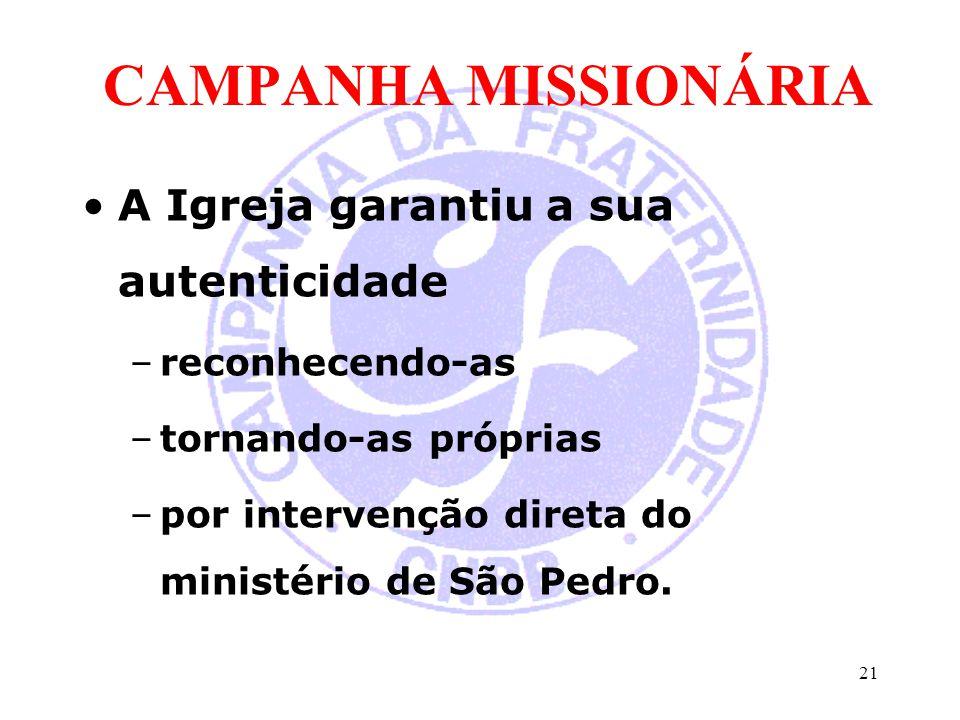 CAMPANHA MISSIONÁRIA A Igreja garantiu a sua autenticidade –reconhecendo-as –tornando-as próprias –por intervenção direta do ministério de São Pedro.