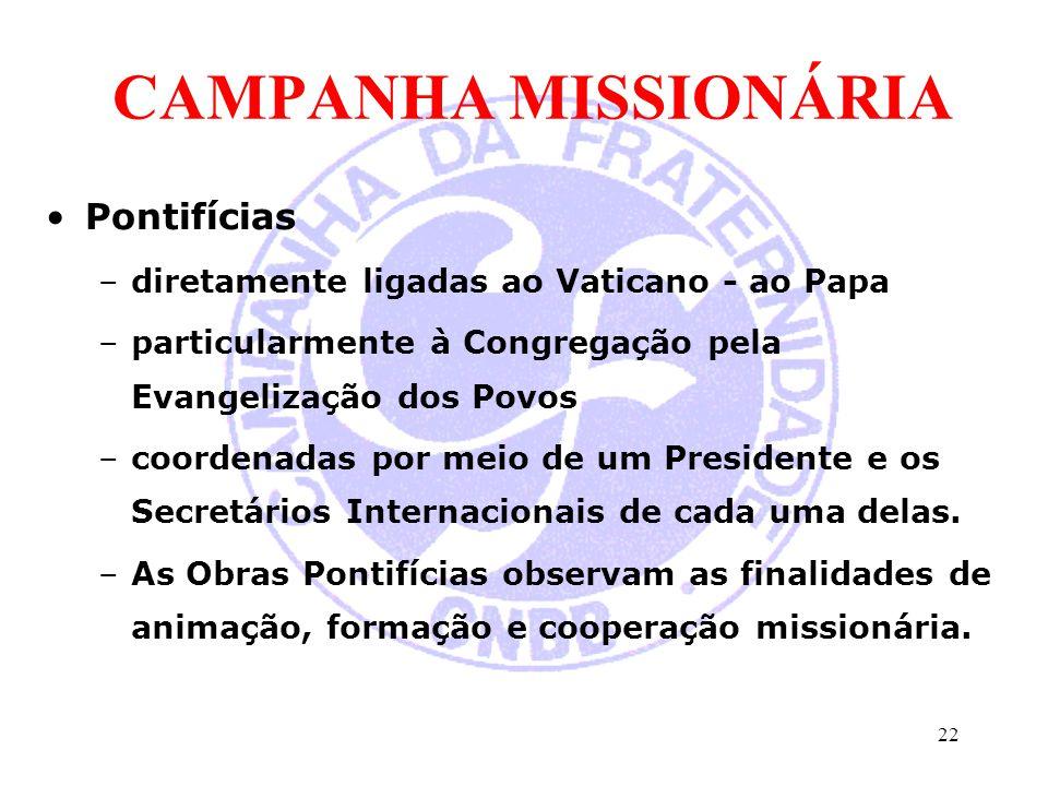 CAMPANHA MISSIONÁRIA Pontifícias –diretamente ligadas ao Vaticano - ao Papa –particularmente à Congregação pela Evangelização dos Povos –coordenadas p