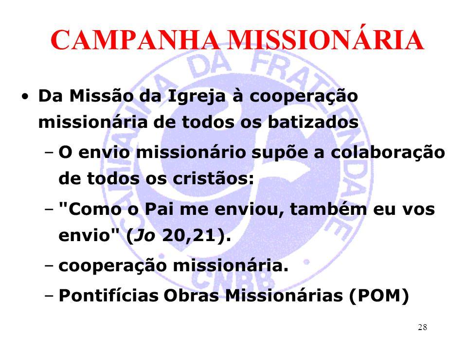 CAMPANHA MISSIONÁRIA Da Missão da Igreja à cooperação missionária de todos os batizados –O envio missionário supõe a colaboração de todos os cristãos: