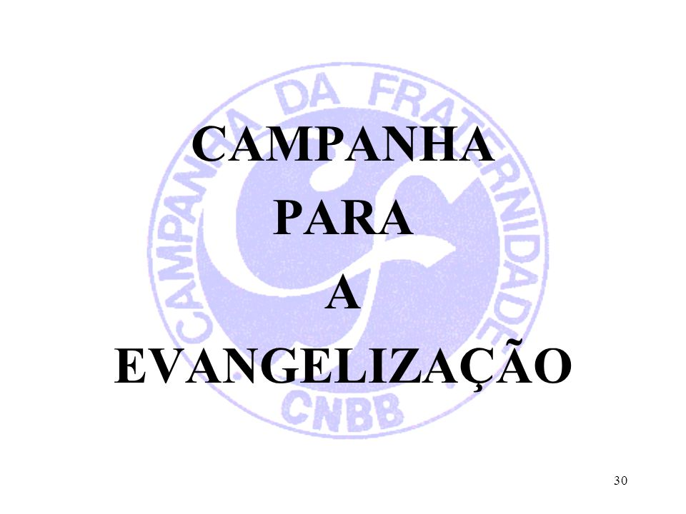 CAMPANHA PARA A EVANGELIZAÇÃO 30
