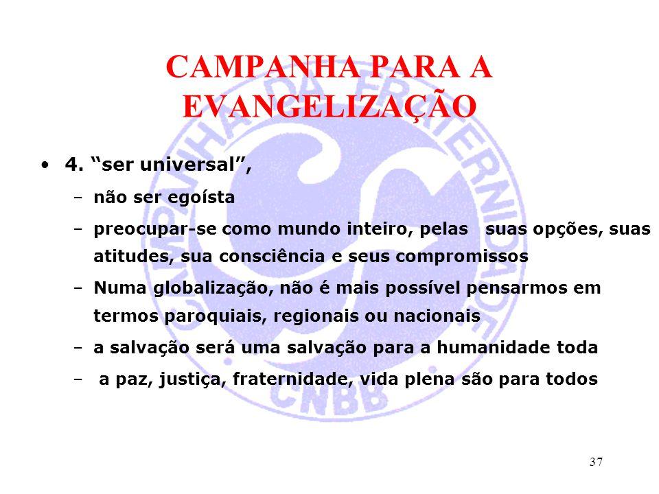 """CAMPANHA PARA A EVANGELIZAÇÃO 4. """"ser universal"""", –não ser egoísta –preocupar-se como mundo inteiro, pelas suas opções, suas atitudes, sua consciência"""