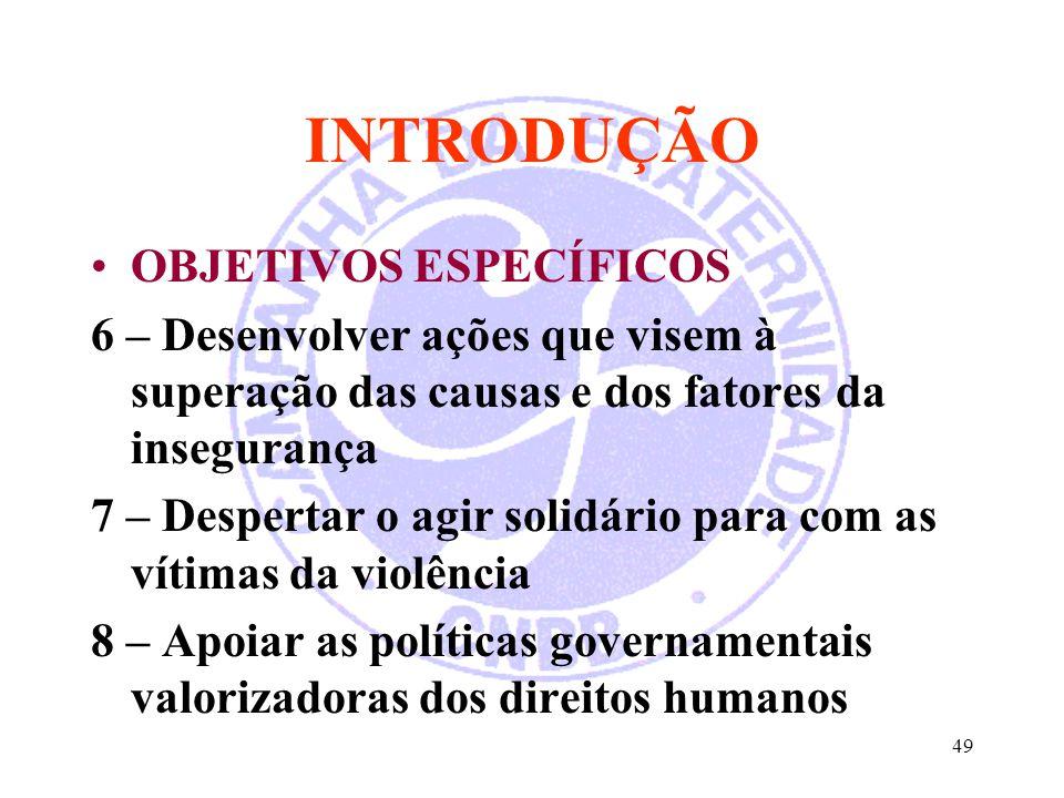 INTRODUÇÃO OBJETIVOS ESPECÍFICOS 6 – Desenvolver ações que visem à superação das causas e dos fatores da insegurança 7 – Despertar o agir solidário pa