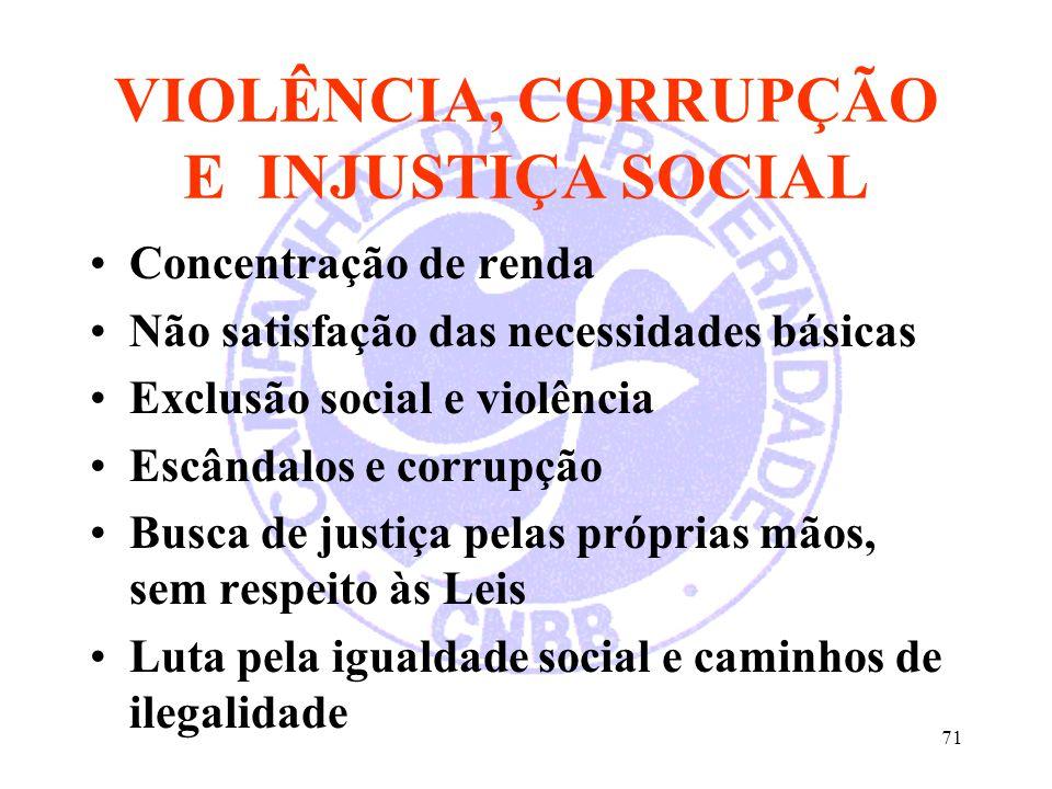 71 VIOLÊNCIA, CORRUPÇÃO E INJUSTIÇA SOCIAL Concentração de renda Não satisfação das necessidades básicas Exclusão social e violência Escândalos e corr