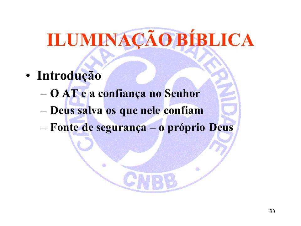 83 ILUMINAÇÃO BÍBLICA Introdução –O AT e a confiança no Senhor –Deus salva os que nele confiam –Fonte de segurança – o próprio Deus