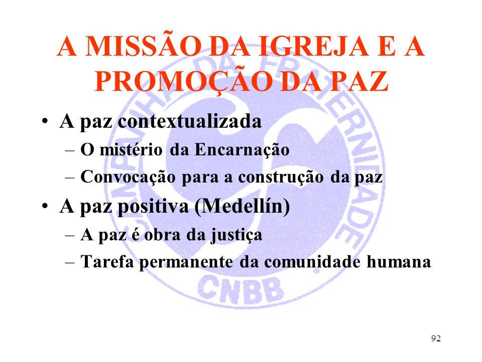 92 A MISSÃO DA IGREJA E A PROMOÇÃO DA PAZ A paz contextualizada –O mistério da Encarnação –Convocação para a construção da paz A paz positiva (Medellí
