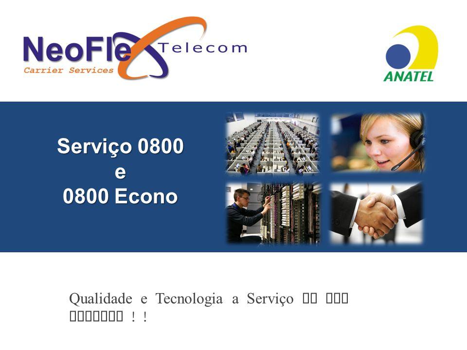 Serviço 0800 e 0800 Econo Qualidade e Tecnologia a Serviço de sua Empresa ! !
