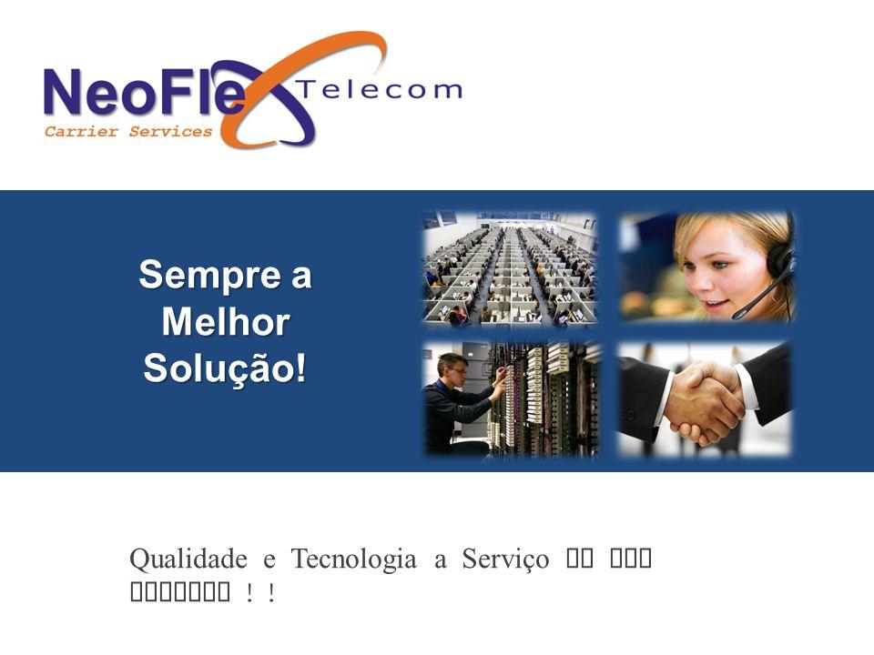 Sempre a Melhor Solução! Qualidade e Tecnologia a Serviço de sua Empresa ! !