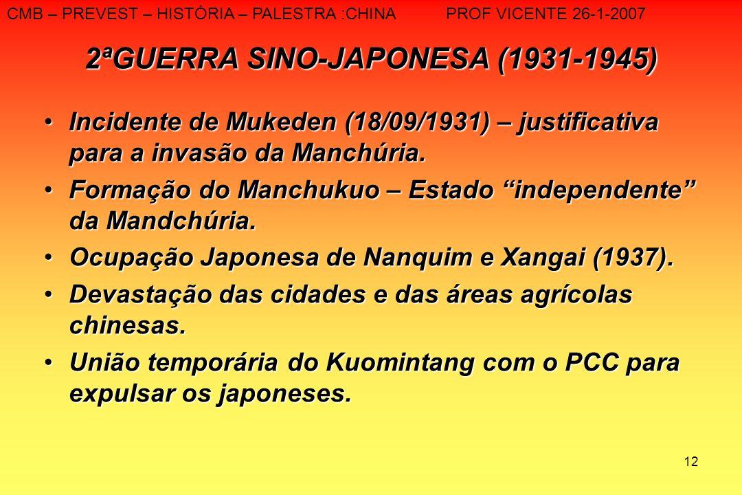 12 2ªGUERRA SINO-JAPONESA (1931-1945) Incidente de Mukeden (18/09/1931) – justificativa para a invasão da Manchúria.Incidente de Mukeden (18/09/1931)