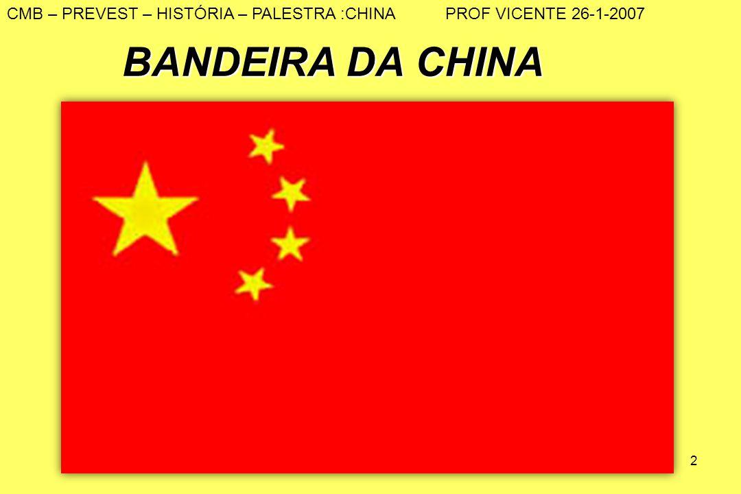 2 BANDEIRA DA CHINA BANDEIRA DA CHINA CMB – PREVEST – HISTÓRIA – PALESTRA :CHINA PROF VICENTE 26-1-2007