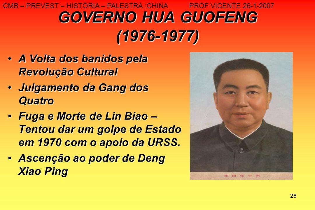 26 GOVERNO HUA GUOFENG (1976-1977) A Volta dos banidos pela Revolução CulturalA Volta dos banidos pela Revolução Cultural Julgamento da Gang dos Quatr