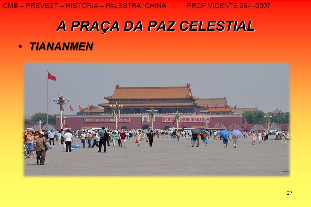 27 A PRAÇA DA PAZ CELESTIAL TIANANMENTIANANMEN CMB – PREVEST – HISTÓRIA – PALESTRA :CHINA PROF VICENTE 26-1-2007