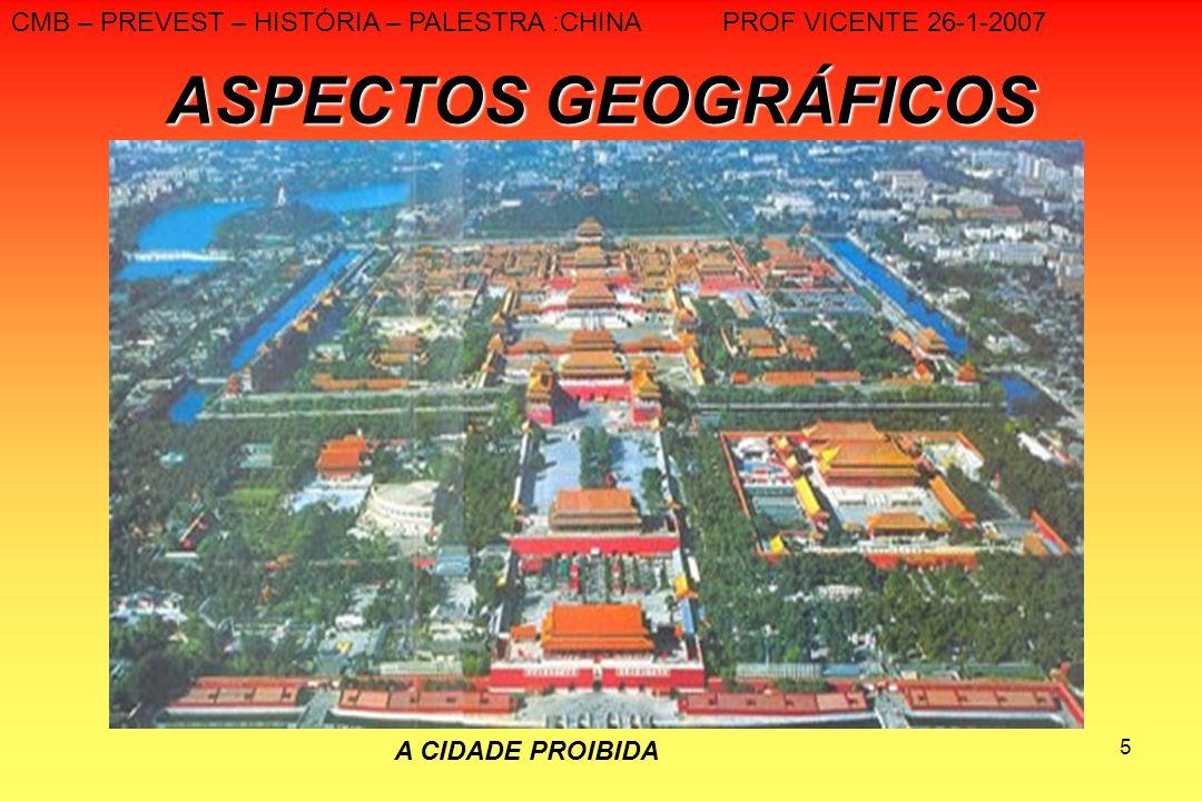 5 ASPECTOS GEOGRÁFICOS CMB – PREVEST – HISTÓRIA – PALESTRA :CHINA PROF VICENTE 26-1-2007 A CIDADE PROIBIDA