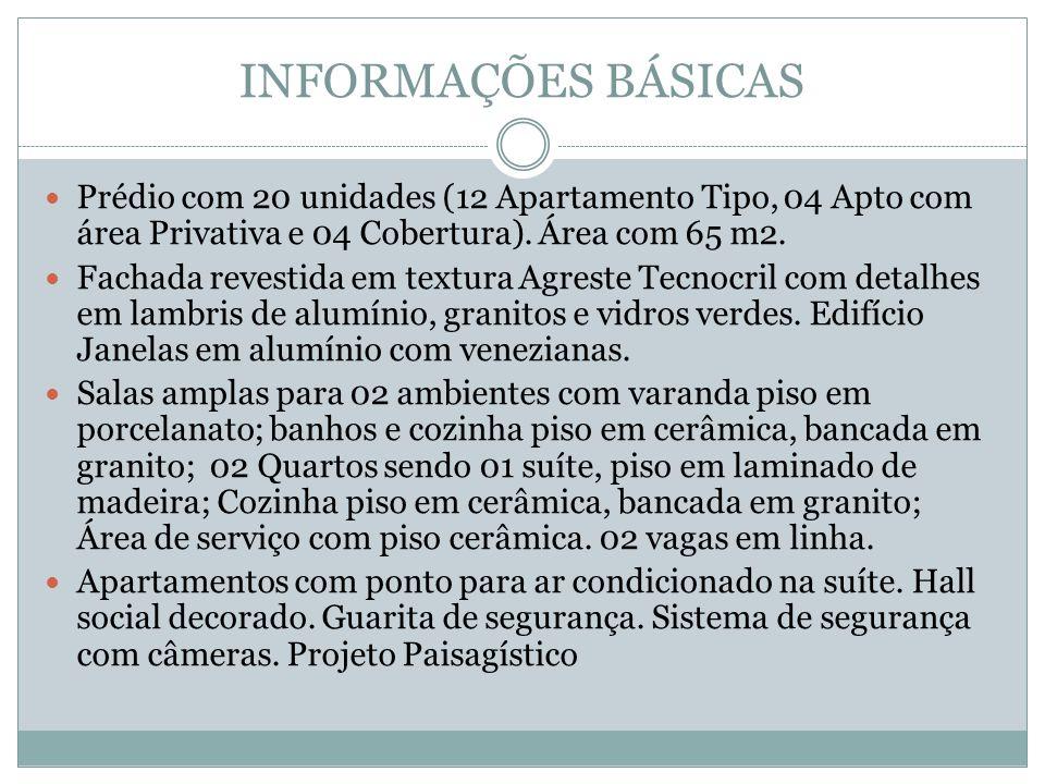 INFORMAÇÕES BÁSICAS Prédio com 20 unidades (12 Apartamento Tipo, 04 Apto com área Privativa e 04 Cobertura). Área com 65 m2. Fachada revestida em text