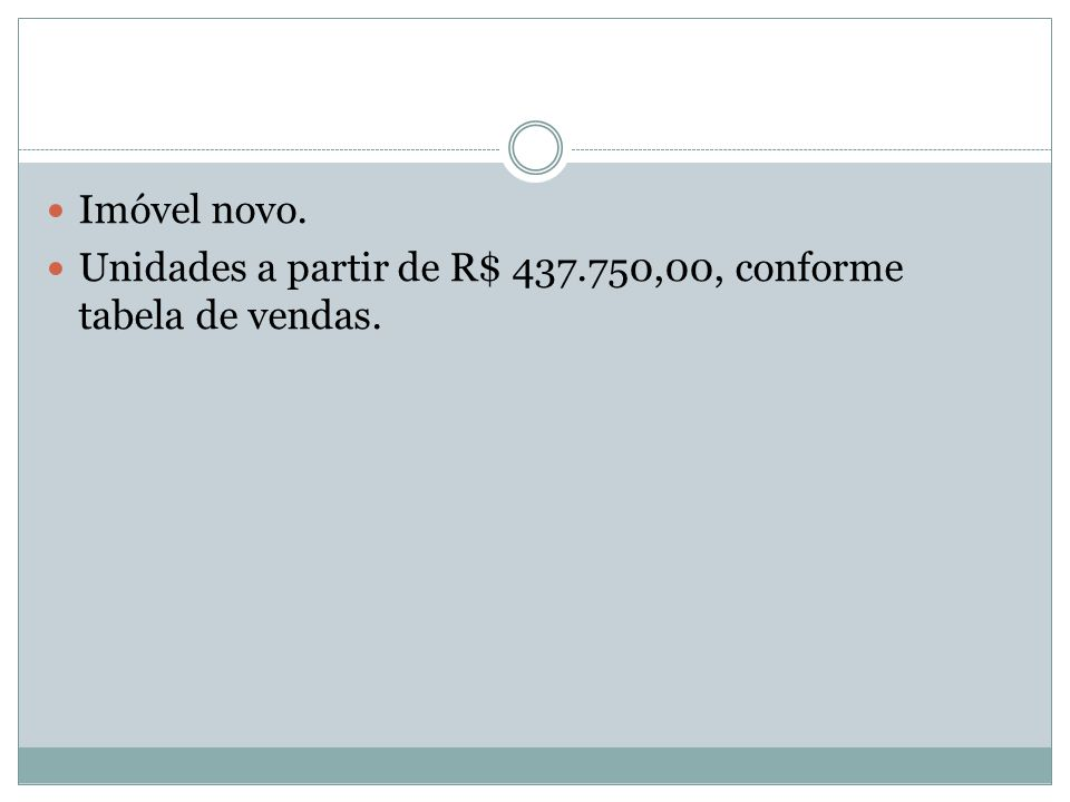 Imóvel novo. Unidades a partir de R$ 437.750,00, conforme tabela de vendas.