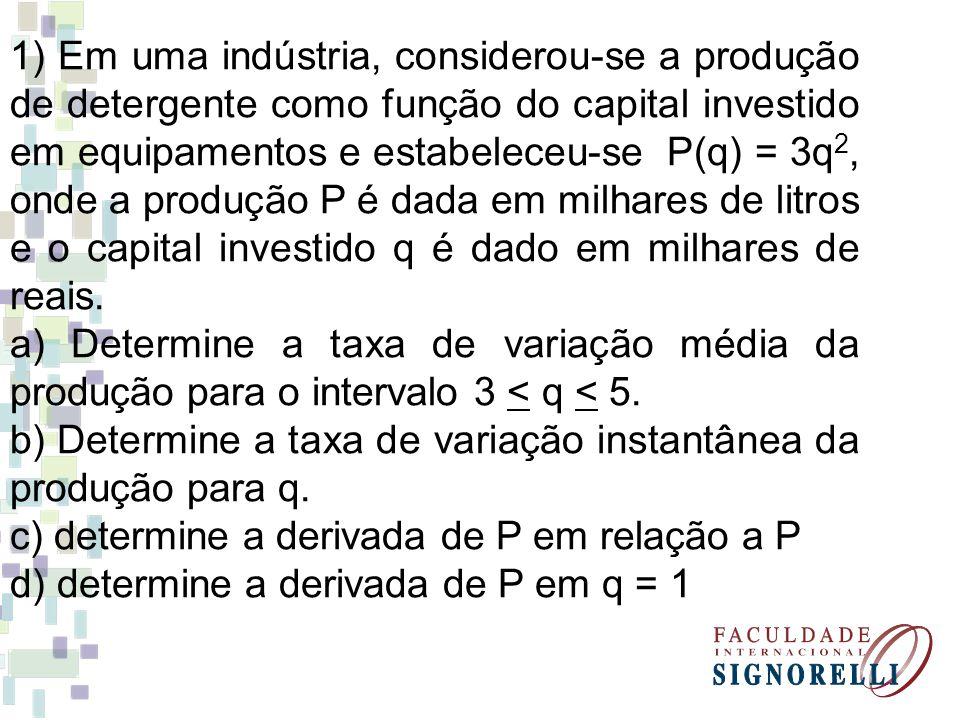 1) Em uma indústria, considerou-se a produção de detergente como função do capital investido em equipamentos e estabeleceu-se P(q) = 3q 2, onde a prod