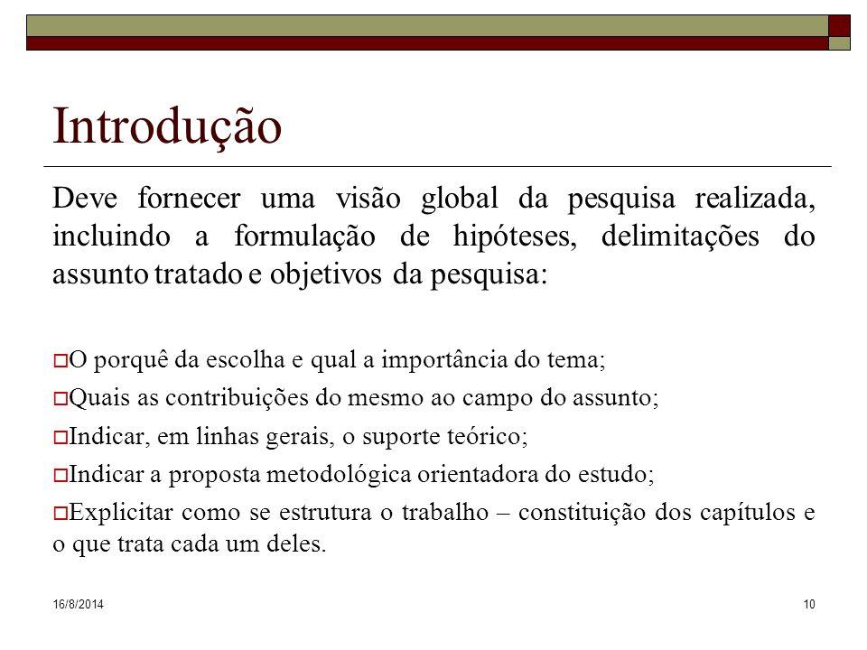 16/8/201410 Introdução Deve fornecer uma visão global da pesquisa realizada, incluindo a formulação de hipóteses, delimitações do assunto tratado e ob