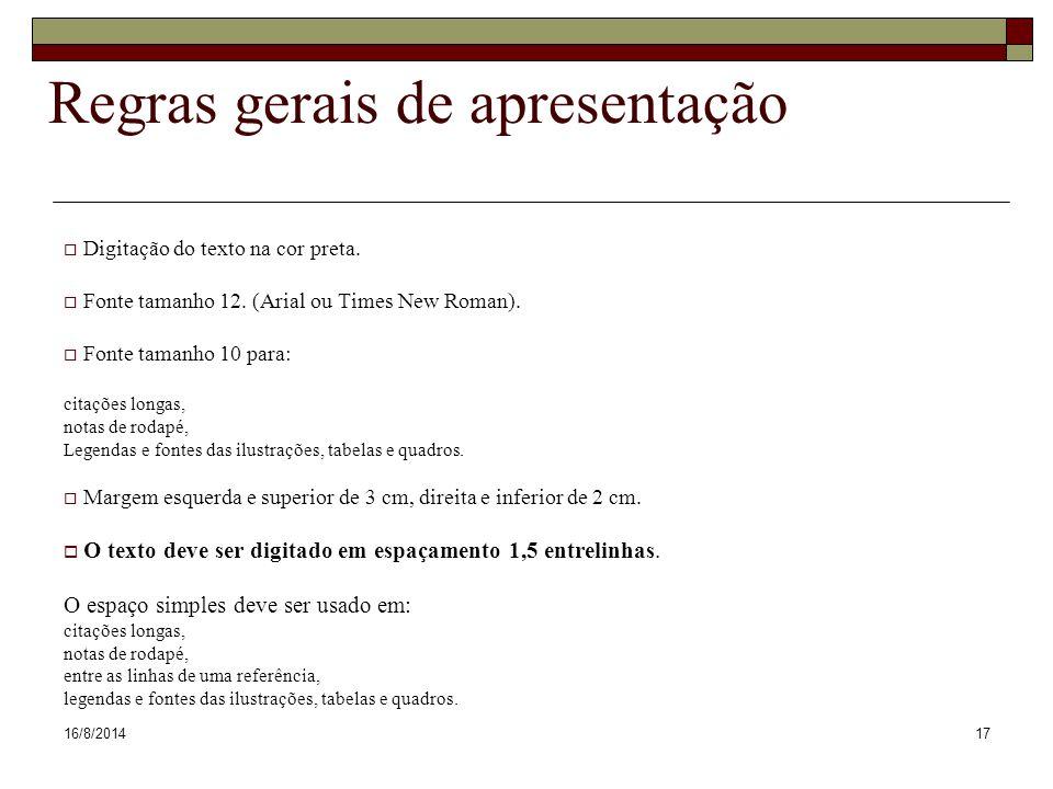 16/8/201417 Regras gerais de apresentação  Digitação do texto na cor preta.  Fonte tamanho 12. (Arial ou Times New Roman).  Fonte tamanho 10 para: