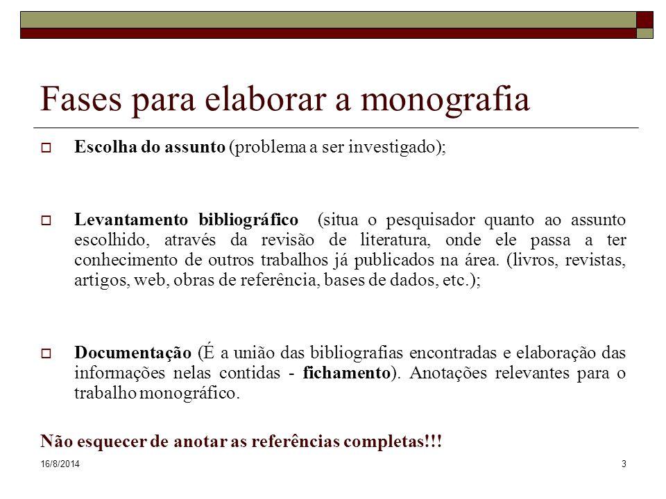 16/8/20143 Fases para elaborar a monografia  Escolha do assunto (problema a ser investigado);  Levantamento bibliográfico (situa o pesquisador quant