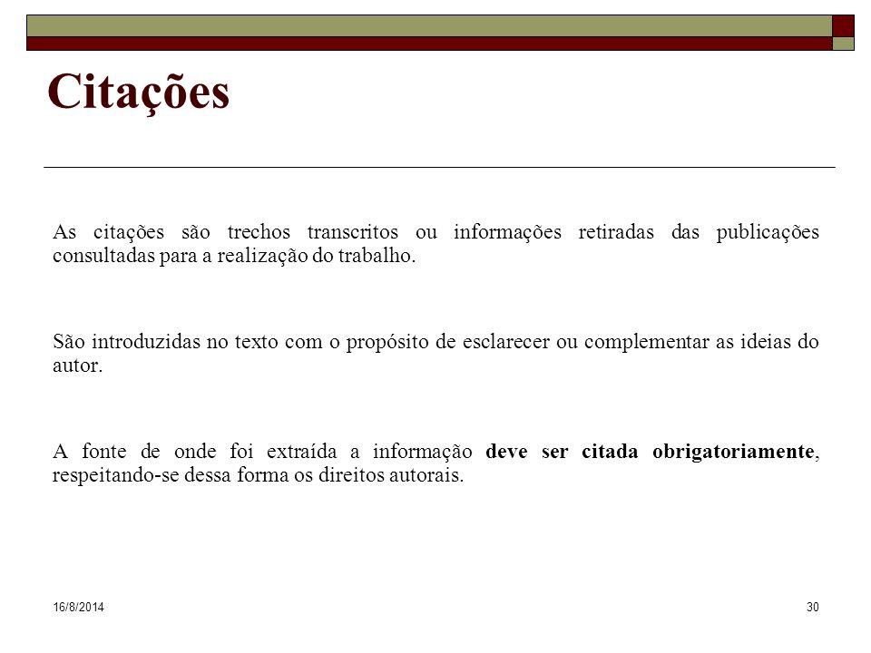 16/8/201430 Citações As citações são trechos transcritos ou informações retiradas das publicações consultadas para a realização do trabalho. São intro
