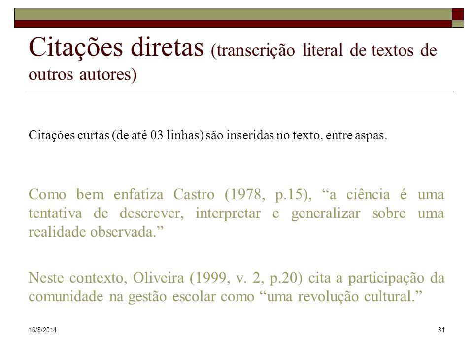16/8/201431 Citações diretas (transcrição literal de textos de outros autores) Citações curtas (de até 03 linhas) são inseridas no texto, entre aspas.