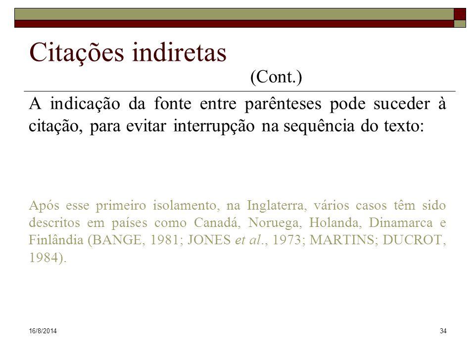 16/8/201434 Citações indiretas (Cont.) A indicação da fonte entre parênteses pode suceder à citação, para evitar interrupção na sequência do texto: Ap