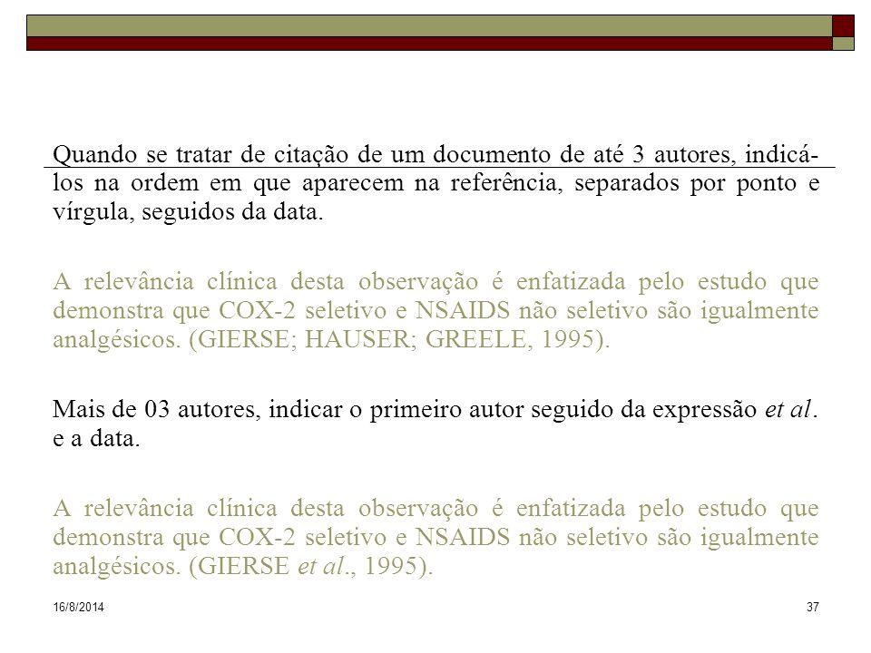 16/8/201437 Quando se tratar de citação de um documento de até 3 autores, indicá- los na ordem em que aparecem na referência, separados por ponto e ví