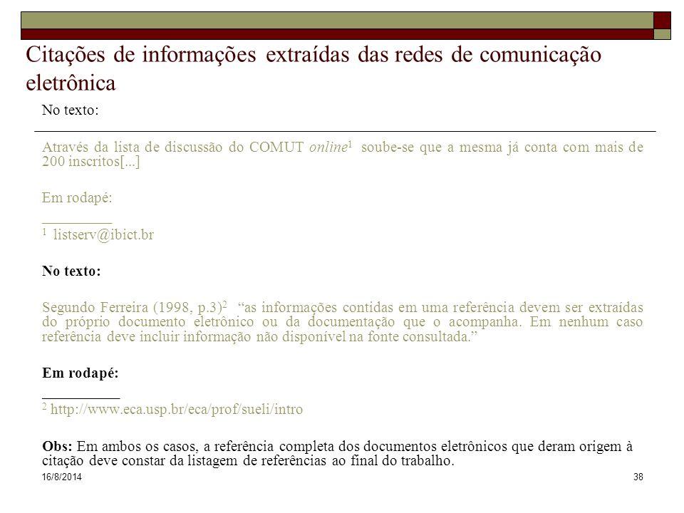 16/8/201438 Citações de informações extraídas das redes de comunicação eletrônica No texto: Através da lista de discussão do COMUT online 1 soube-se q
