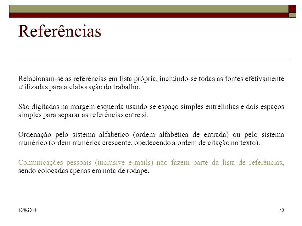 16/8/201443 Referências Relacionam-se as referências em lista própria, incluindo-se todas as fontes efetivamente utilizadas para a elaboração do trabalho.