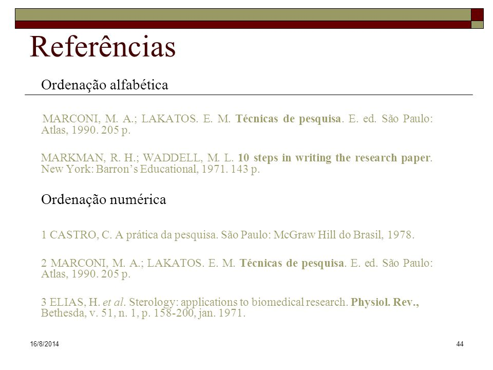 16/8/201444 Referências Ordenação alfabética MARCONI, M. A.; LAKATOS. E. M. Técnicas de pesquisa. E. ed. São Paulo: Atlas, 1990. 205 p. MARKMAN, R. H.