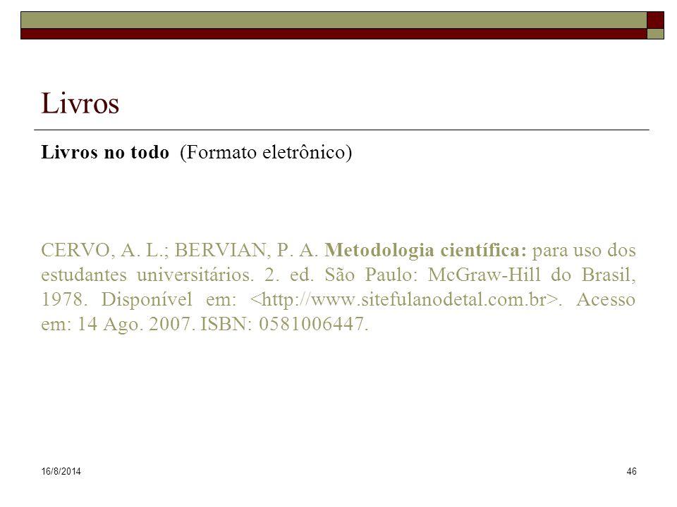 16/8/201446 Livros Livros no todo (Formato eletrônico) CERVO, A. L.; BERVIAN, P. A. Metodologia científica: para uso dos estudantes universitários. 2.