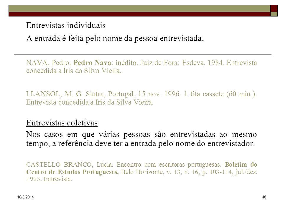 16/8/201448 Entrevistas individuais A entrada é feita pelo nome da pessoa entrevistada. NAVA, Pedro. Pedro Nava: inédito. Juiz de Fora: Esdeva, 1984.