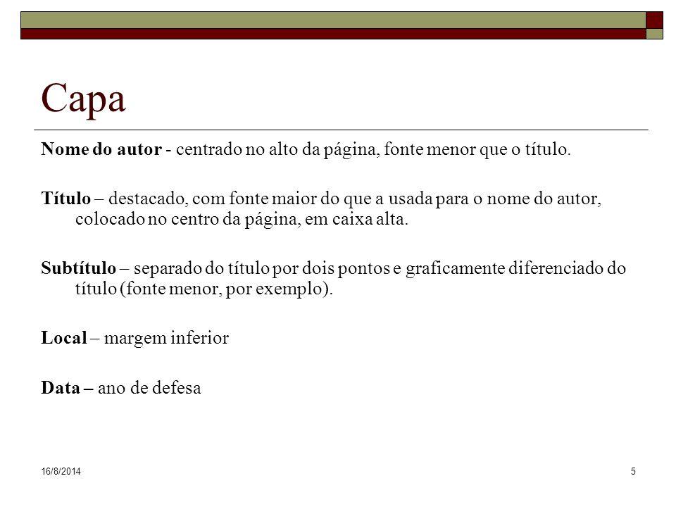 16/8/201416 Estrutura Elementos pós-textuais  Referências  Glossário  Apêndices (Documentos elaborados pelo próprio autor)  Anexos (Documentos de autoria de outros)