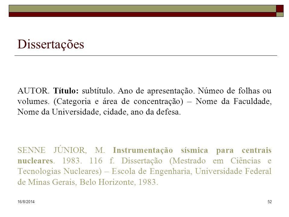 16/8/201452 Dissertações AUTOR. Título: subtítulo. Ano de apresentação. Númeo de folhas ou volumes. (Categoria e área de concentração) – Nome da Facul