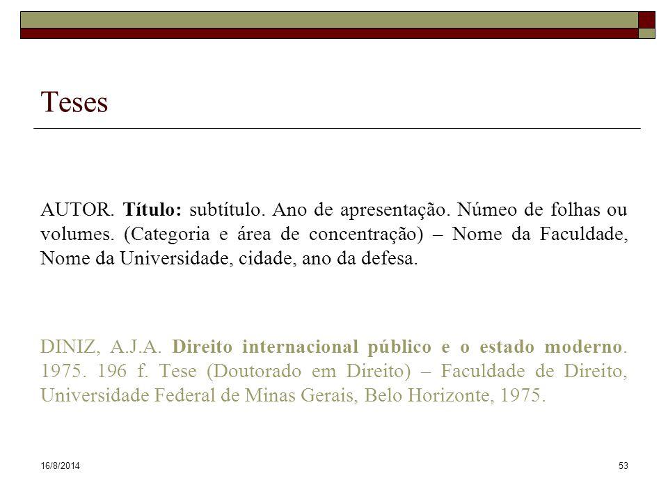16/8/201453 Teses AUTOR. Título: subtítulo. Ano de apresentação. Númeo de folhas ou volumes. (Categoria e área de concentração) – Nome da Faculdade, N