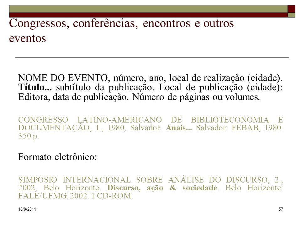16/8/201457 Congressos, conferências, encontros e outros eventos NOME DO EVENTO, número, ano, local de realização (cidade). Título... subtítulo da pub