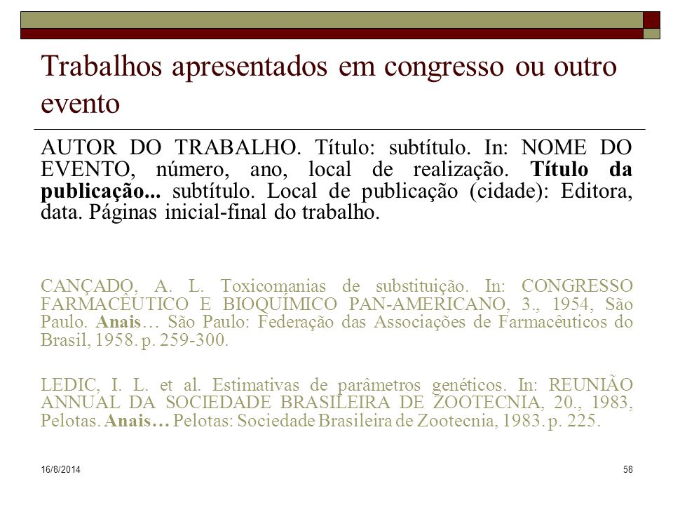 16/8/201458 Trabalhos apresentados em congresso ou outro evento AUTOR DO TRABALHO. Título: subtítulo. In: NOME DO EVENTO, número, ano, local de realiz