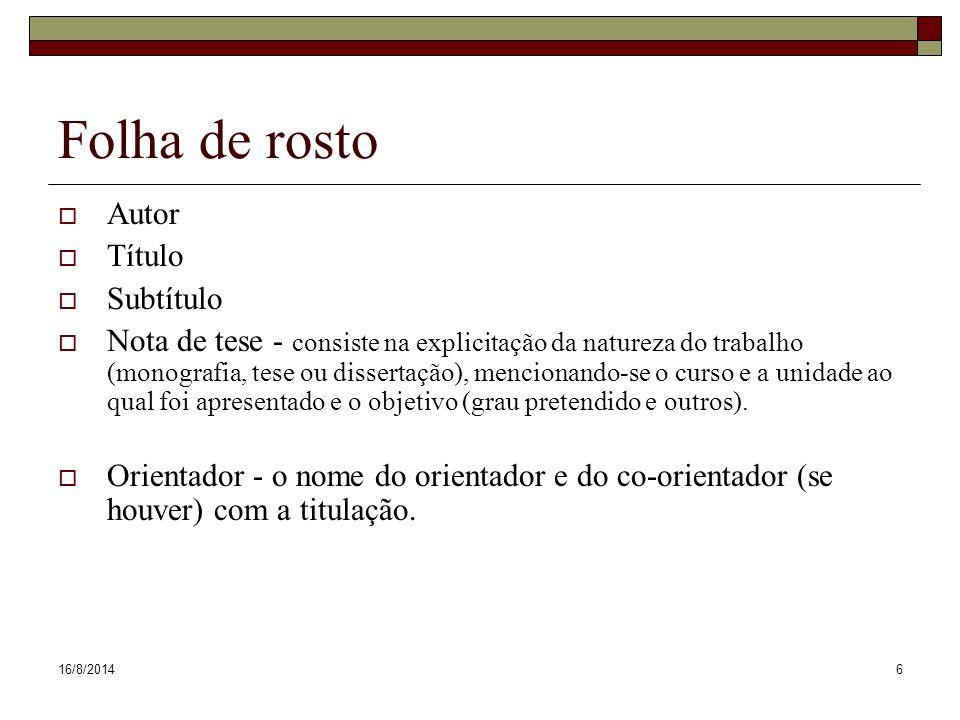 16/8/201417 Regras gerais de apresentação  Digitação do texto na cor preta.