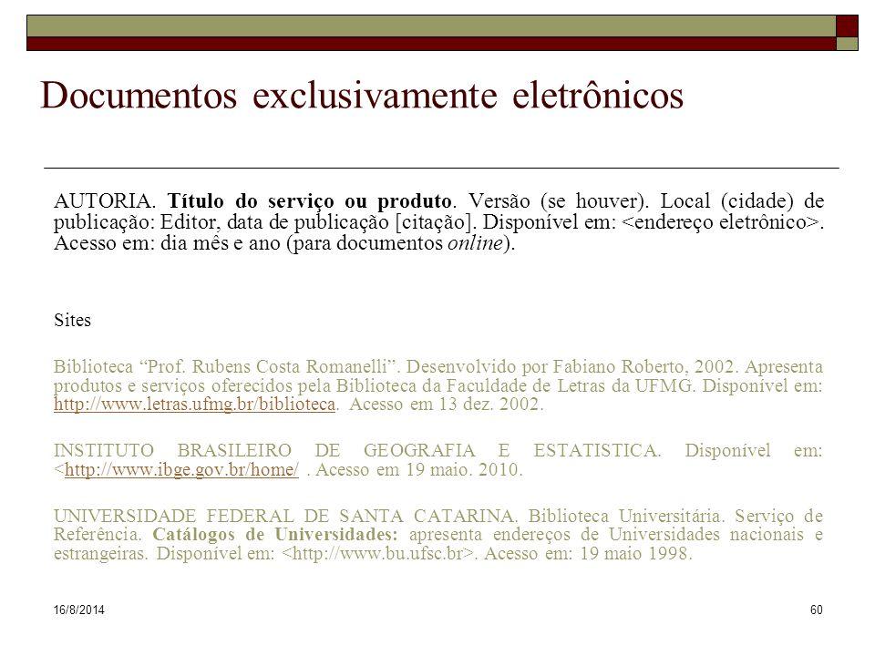 16/8/201460 Documentos exclusivamente eletrônicos AUTORIA. Título do serviço ou produto. Versão (se houver). Local (cidade) de publicação: Editor, dat